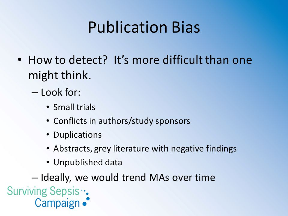 Publication Bias How to detect It's more difficult than one might think. Look for: Small trials.