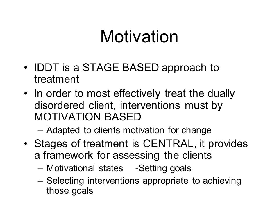 Motivation IDDT is a STAGE BASED approach to treatment