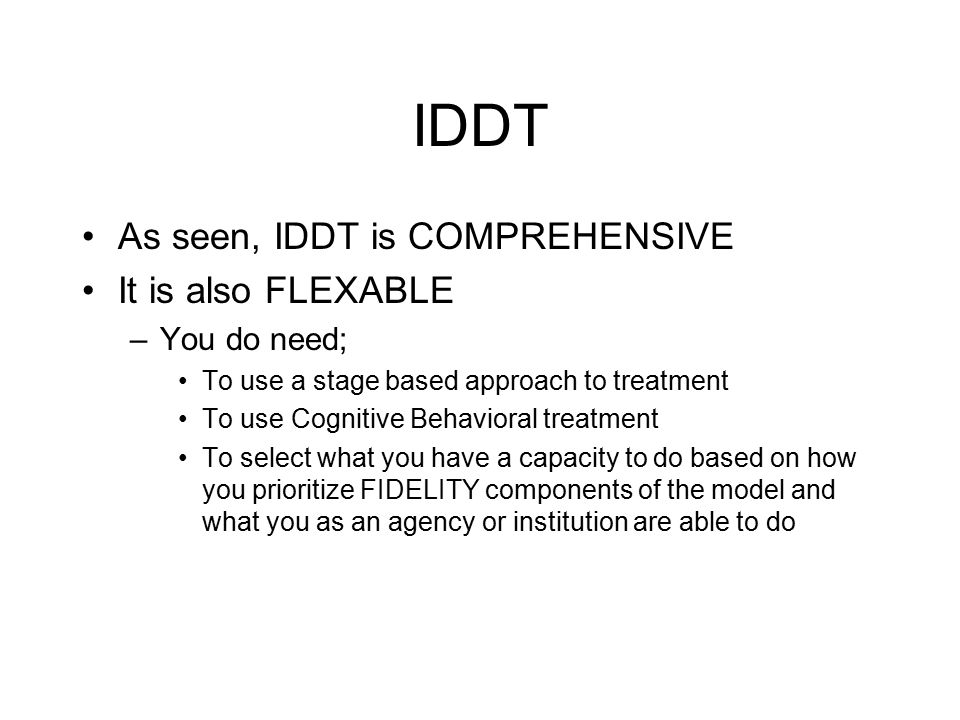 IDDT As seen, IDDT is COMPREHENSIVE It is also FLEXABLE You do need;