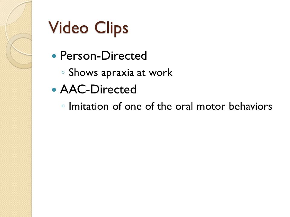 Video Clips Person-Directed AAC-Directed Shows apraxia at work