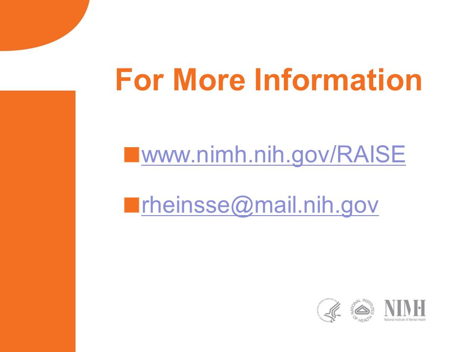 For More Information www.nimh.nih.gov/RAISE rheinsse@mail.nih.gov
