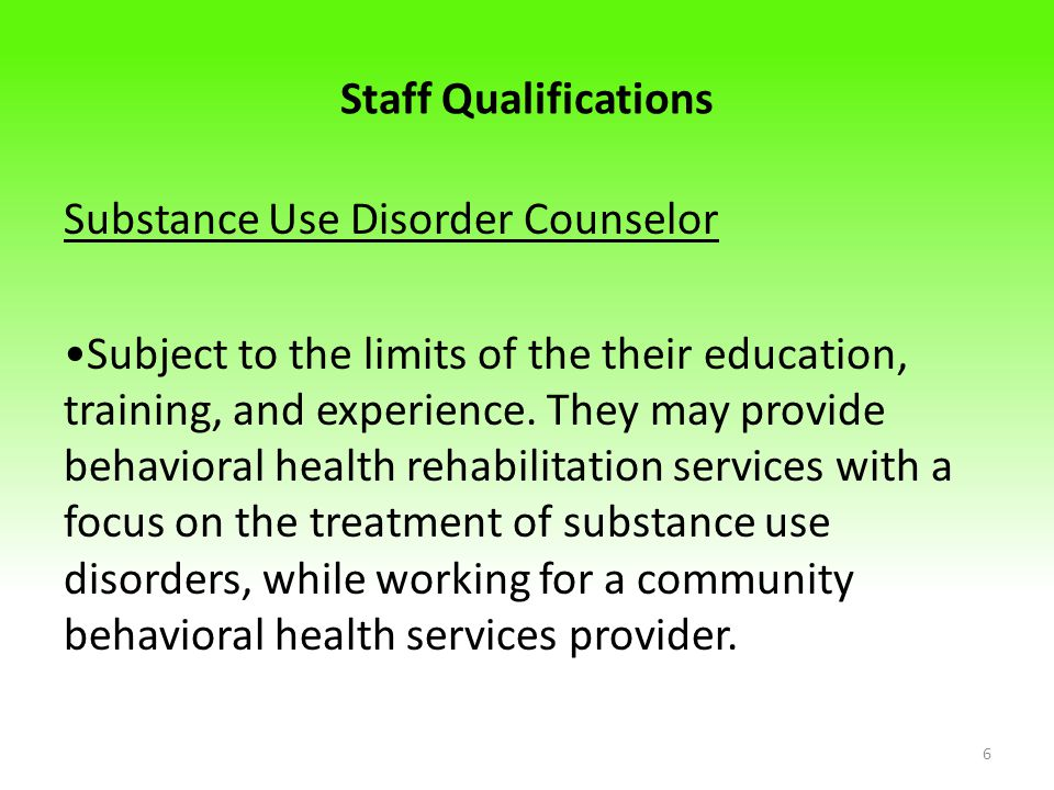 Staff Qualifications Substance Use Disorder Counselor.