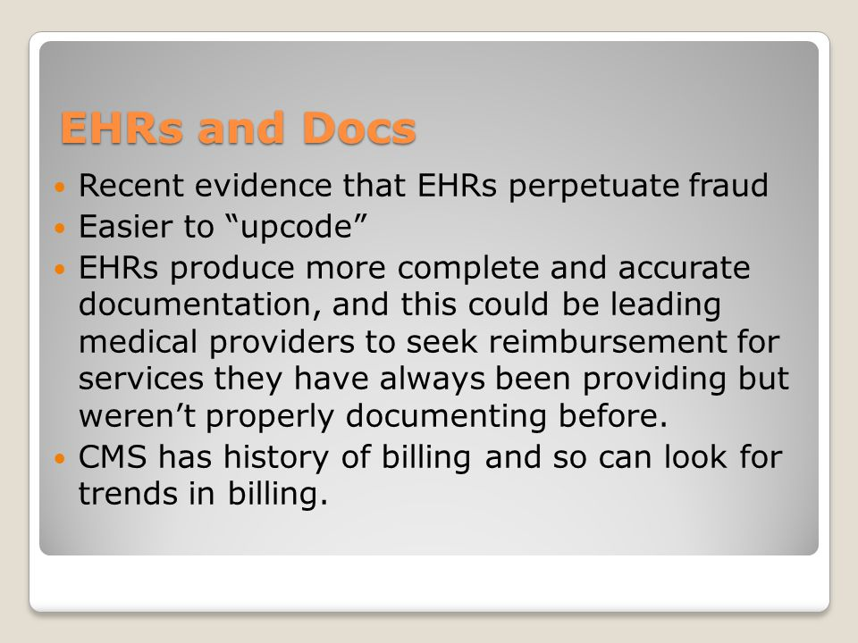 EHRs and Docs Recent evidence that EHRs perpetuate fraud