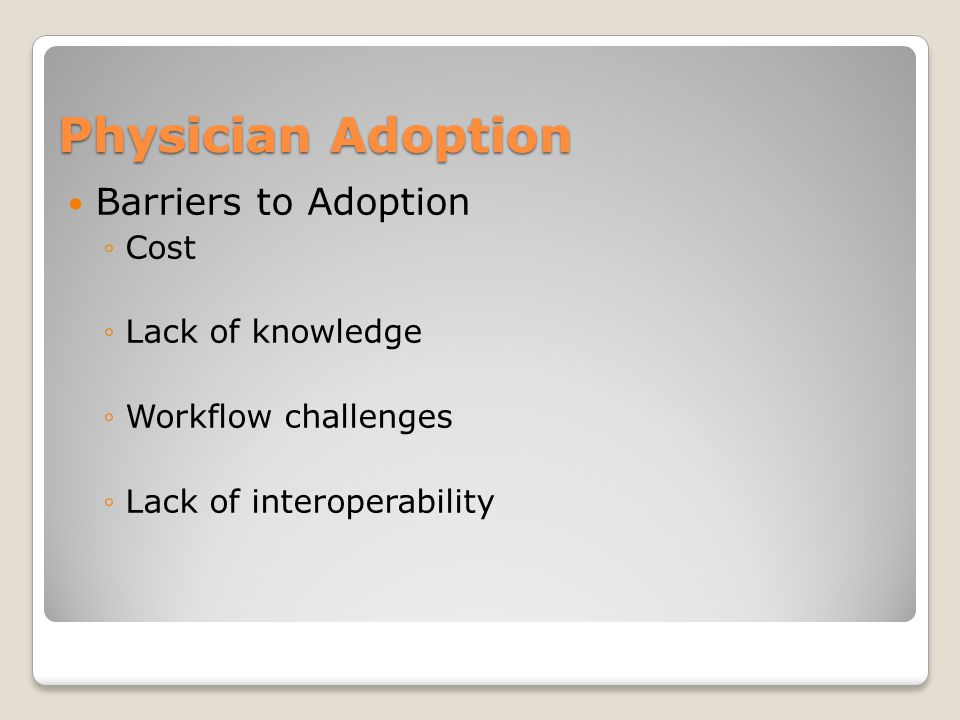 Physician Adoption Barriers to Adoption Cost Lack of knowledge