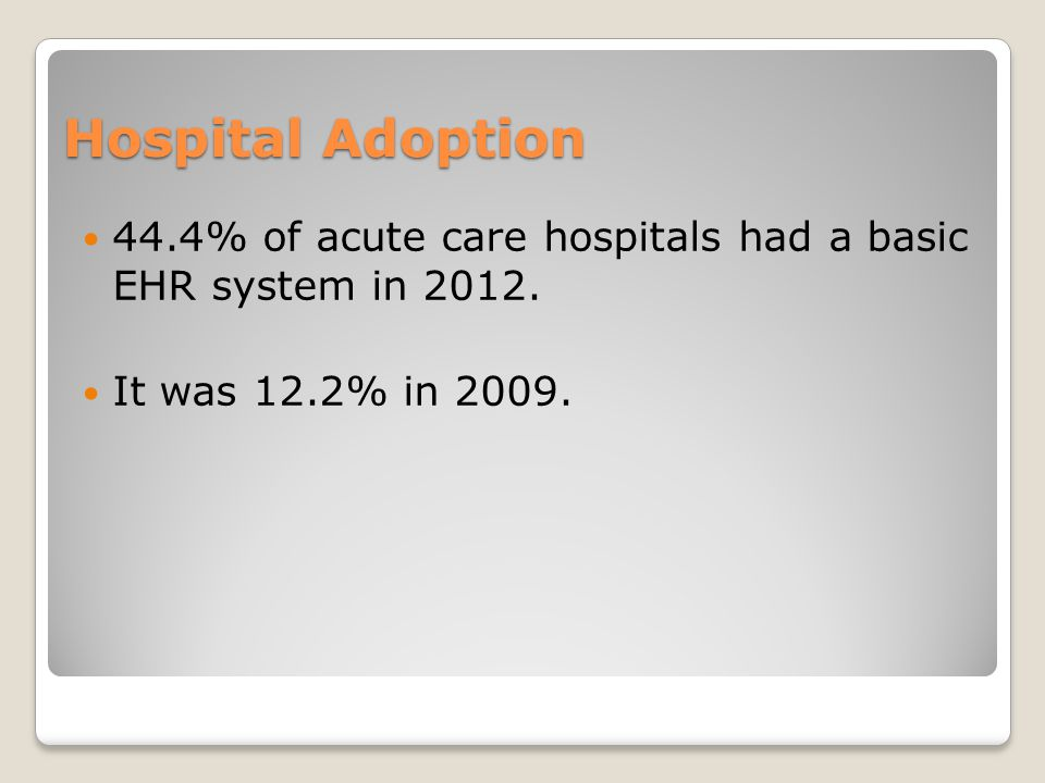 Hospital Adoption 44.4% of acute care hospitals had a basic EHR system in 2012.