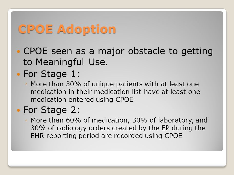 CPOE Adoption CPOE seen as a major obstacle to getting to Meaningful Use. For Stage 1: