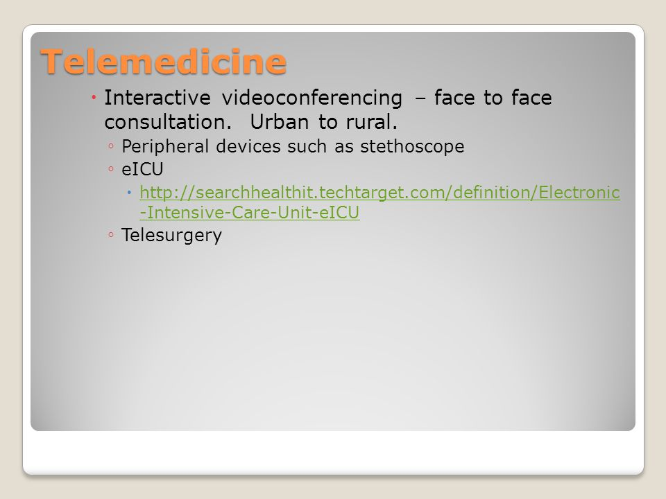 Telemedicine Interactive videoconferencing – face to face consultation. Urban to rural. Peripheral devices such as stethoscope.
