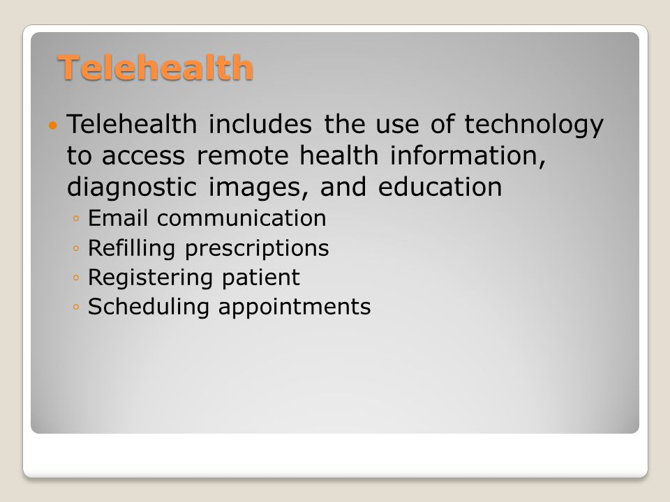 Telehealth Telehealth includes the use of technology to access remote health information, diagnostic images, and education.