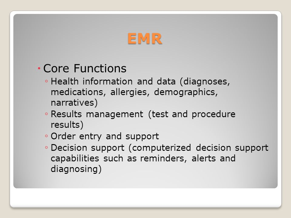 EMR Core Functions. Health information and data (diagnoses, medications, allergies, demographics, narratives)