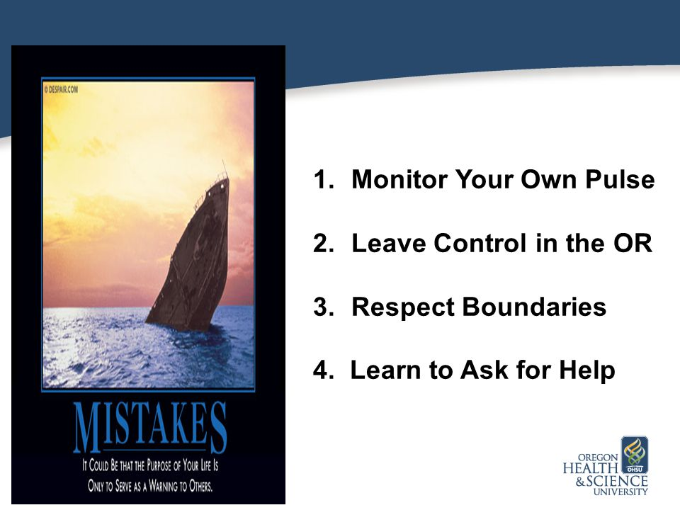 Monitor Your Own Pulse Leave Control in the OR Respect Boundaries 4. Learn to Ask for Help