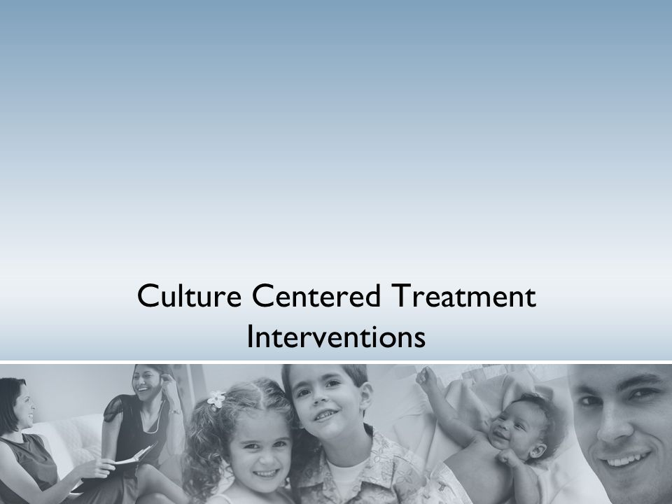 Culture Centered Treatment Interventions