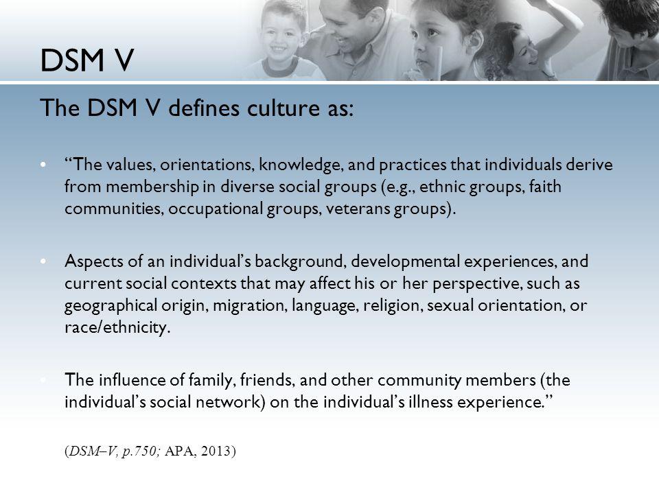 DSM V The DSM V defines culture as: