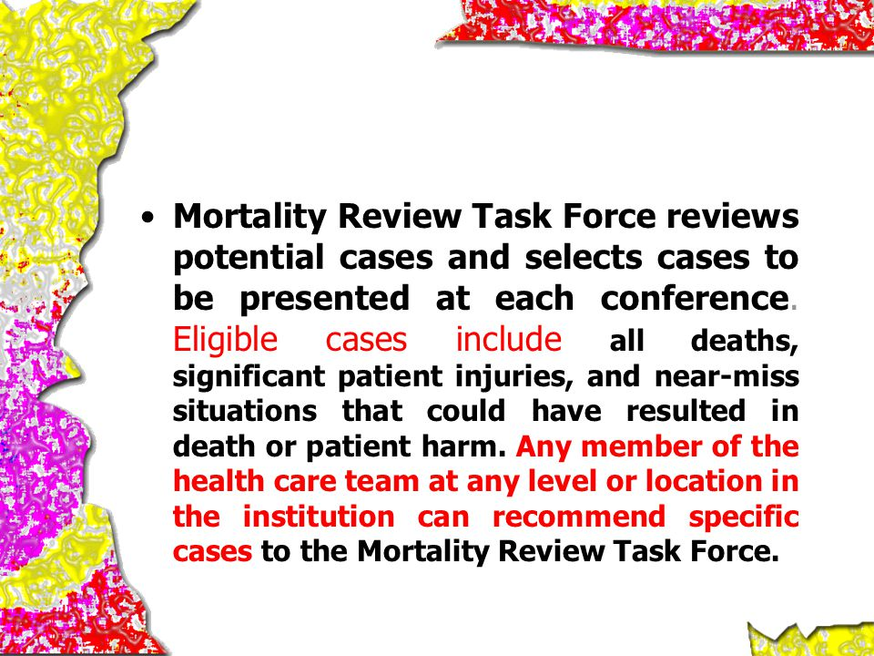 Mortality Review Task Force reviews potential cases and selects cases to be presented at each conference.