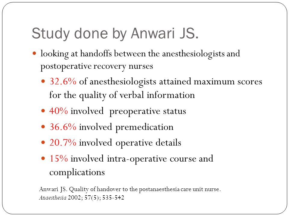Study done by Anwari JS. looking at handoffs between the anesthesiologists and postoperative recovery nurses.