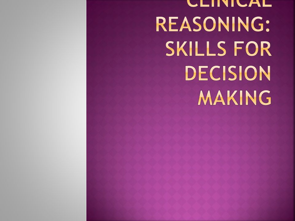 Clinical Reasoning: Skills for Decision Making