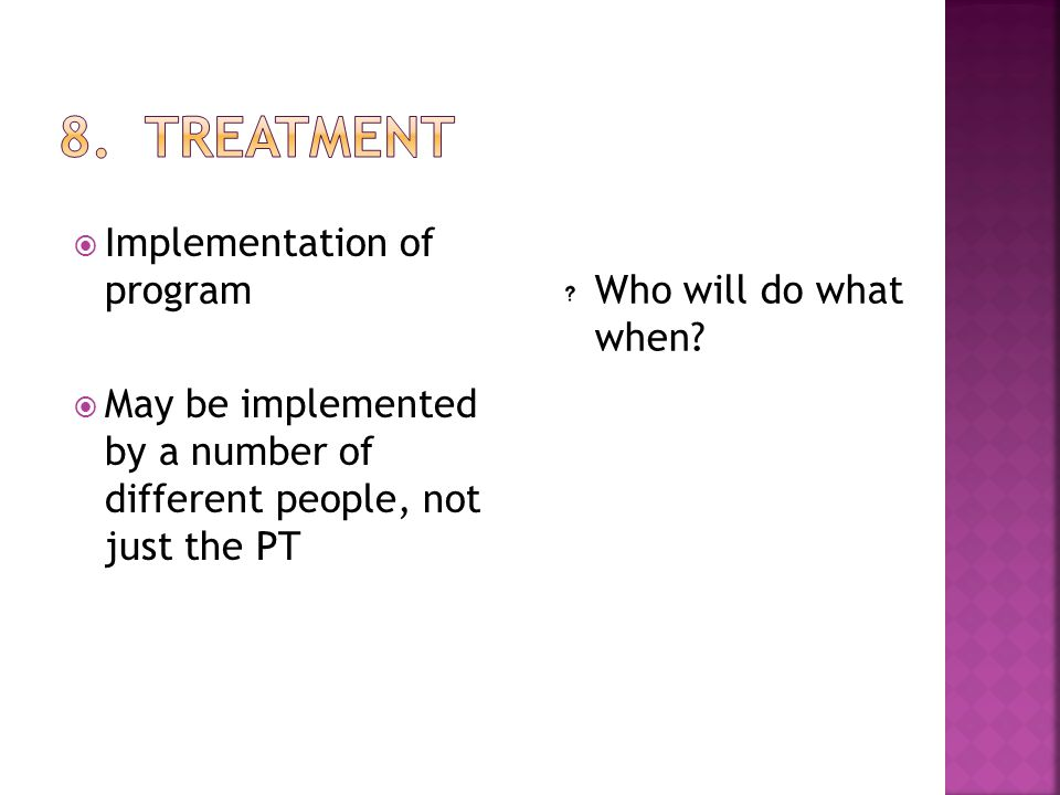 8. Treatment Implementation of program Who will do what when