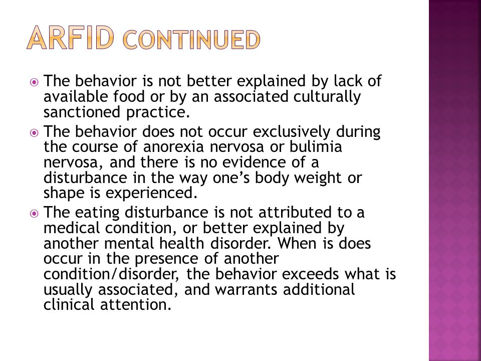Arfid continued The behavior is not better explained by lack of available food or by an associated culturally sanctioned practice.