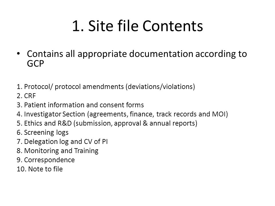 1. Site file Contents Contains all appropriate documentation according to GCP. 1. Protocol/ protocol amendments (deviations/violations)