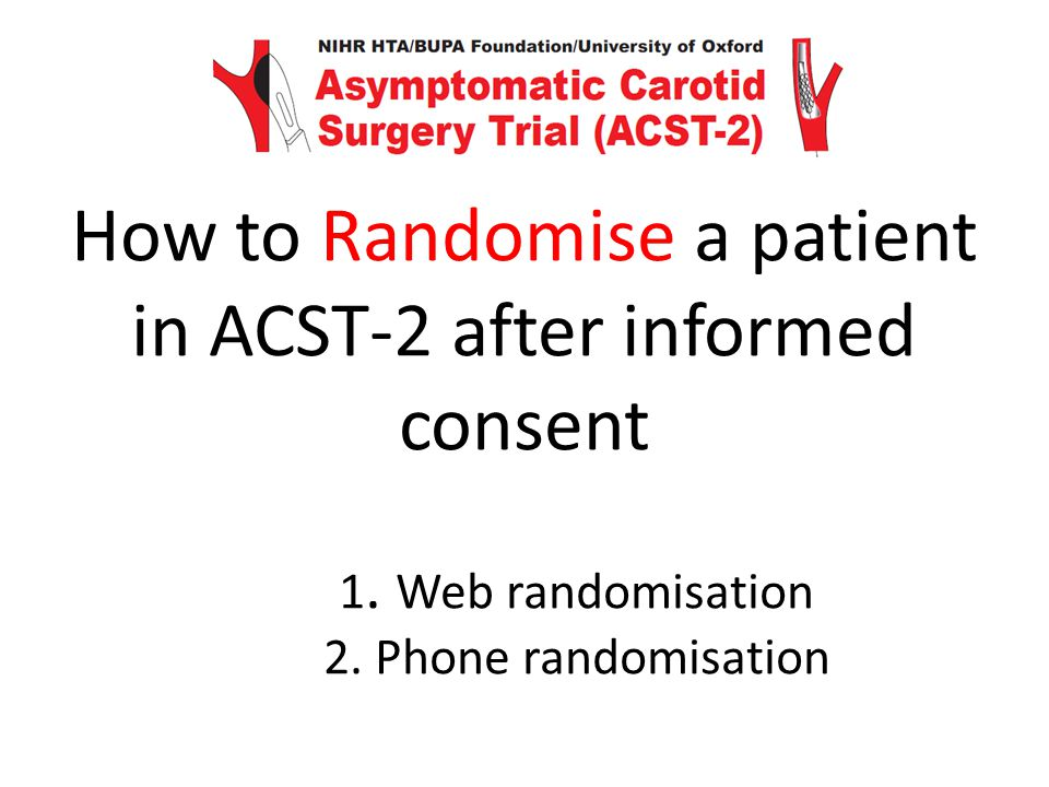 How to Randomise a patient in ACST-2 after informed consent. 1