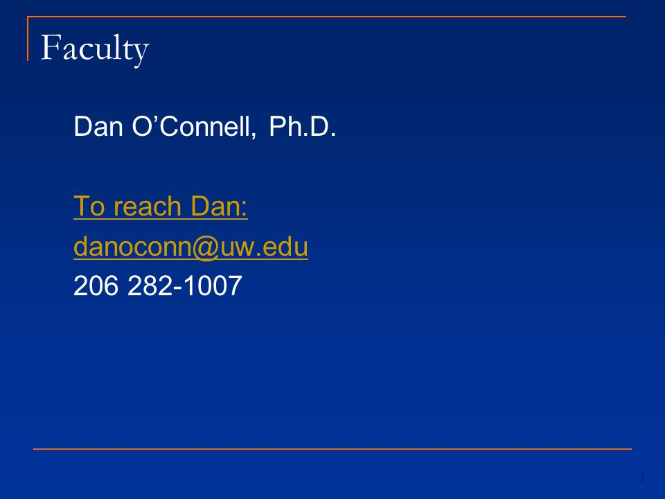 Faculty Dan O'Connell, Ph.D. To reach Dan: danoconn@uw.edu 206 282-1007