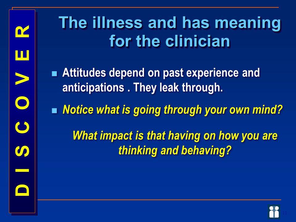 D I S C O V E R The illness and has meaning for the clinician