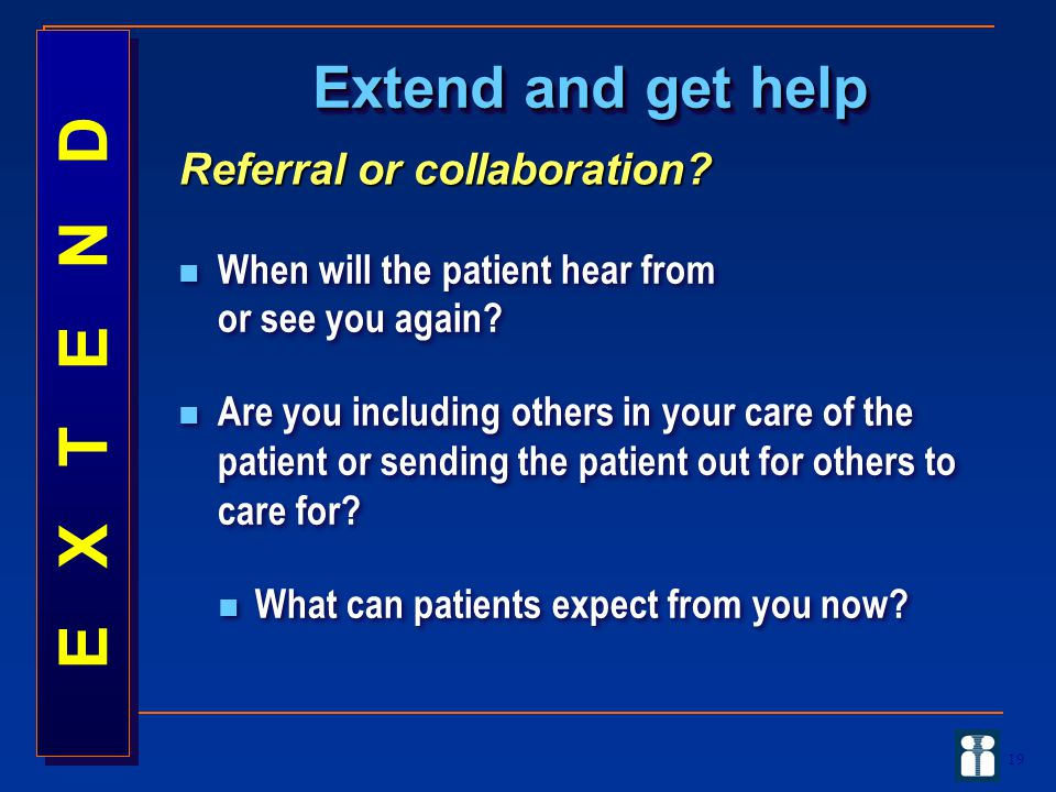 E X T E N D Extend and get help Referral or collaboration