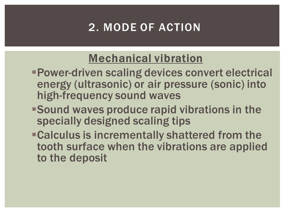 2. Mode of action Mechanical vibration.