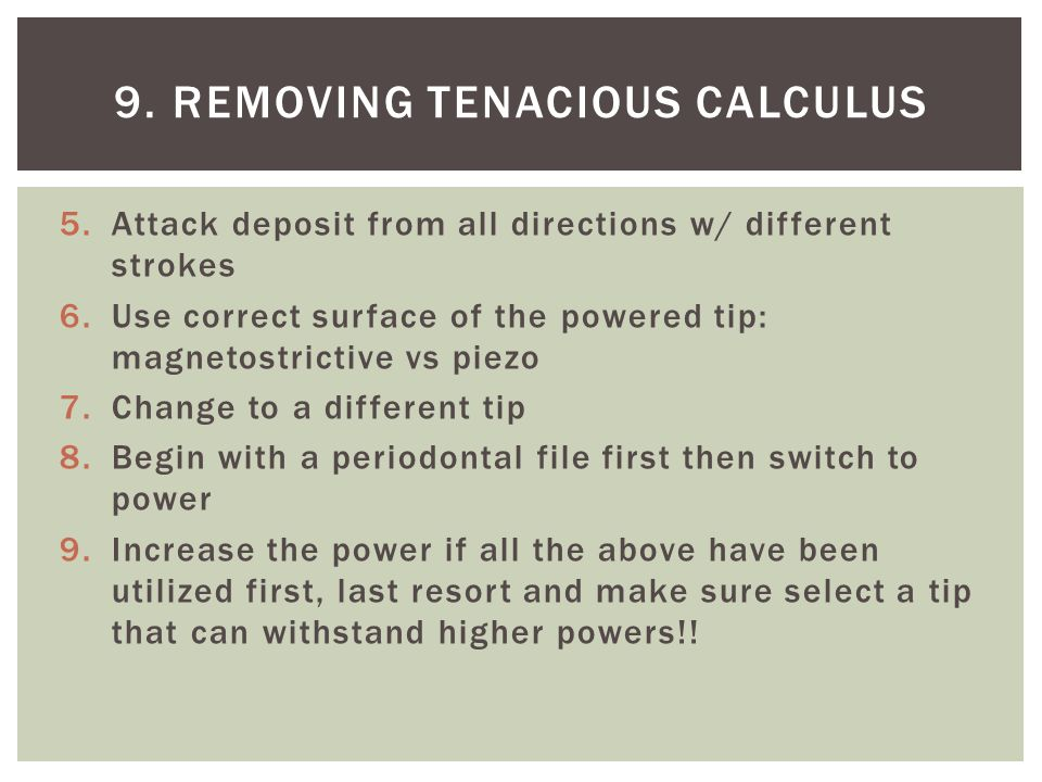 9. Removing tenacious calculus