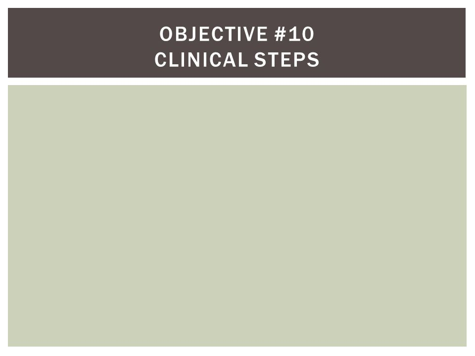Objective #10 Clinical steps