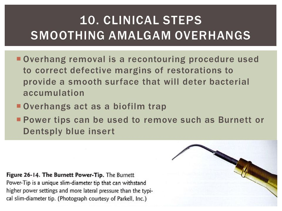 10. Clinical steps Smoothing amalgam overhangs