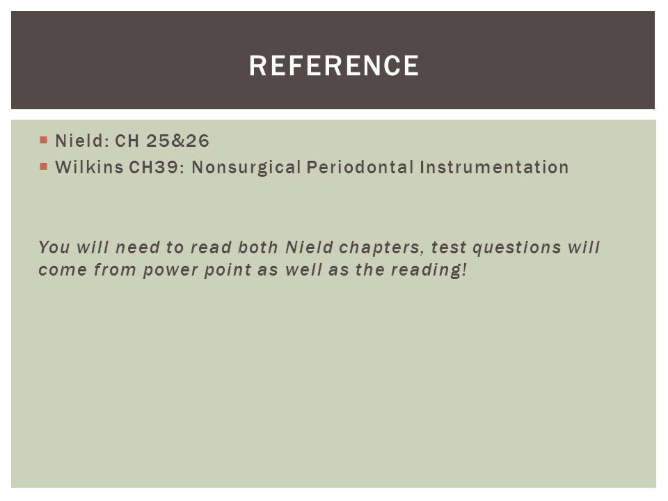 Reference Nield: CH 25&26. Wilkins CH39: Nonsurgical Periodontal Instrumentation.
