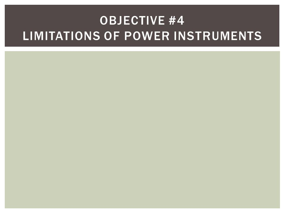 Objective #4 Limitations of power instruments