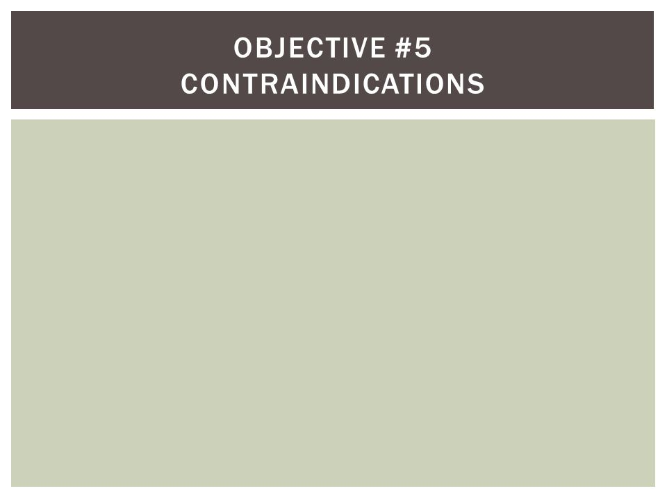 Objective #5 contraindications