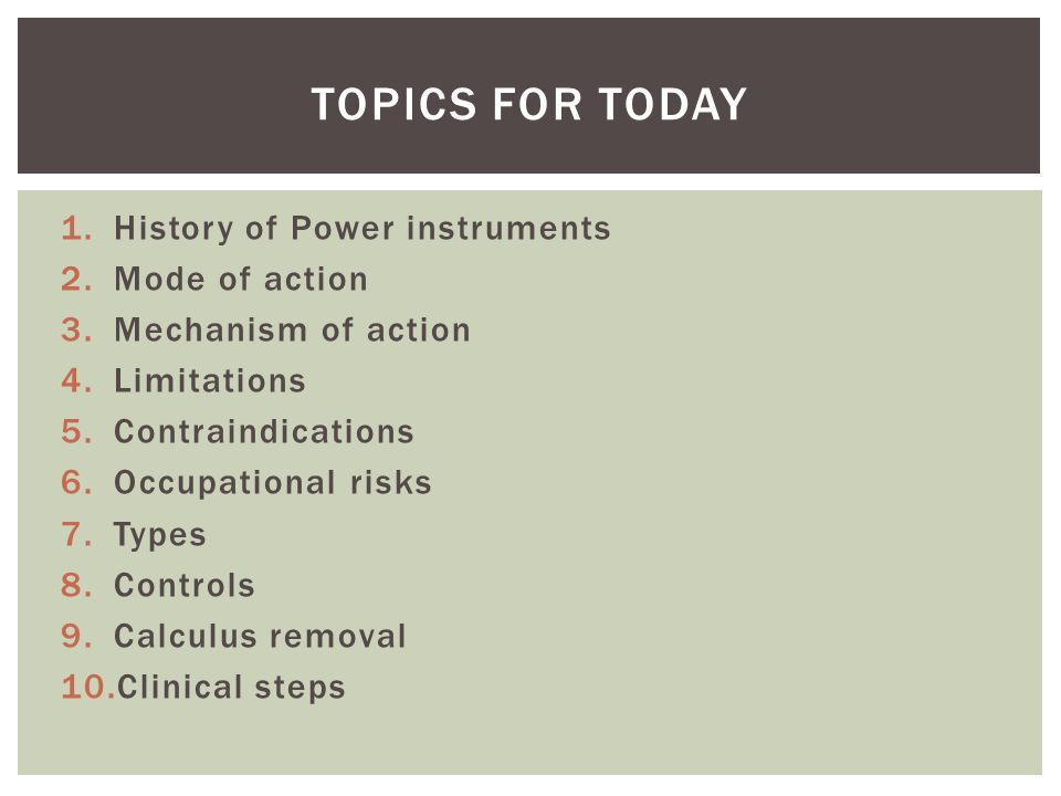 Topics for today History of Power instruments Mode of action