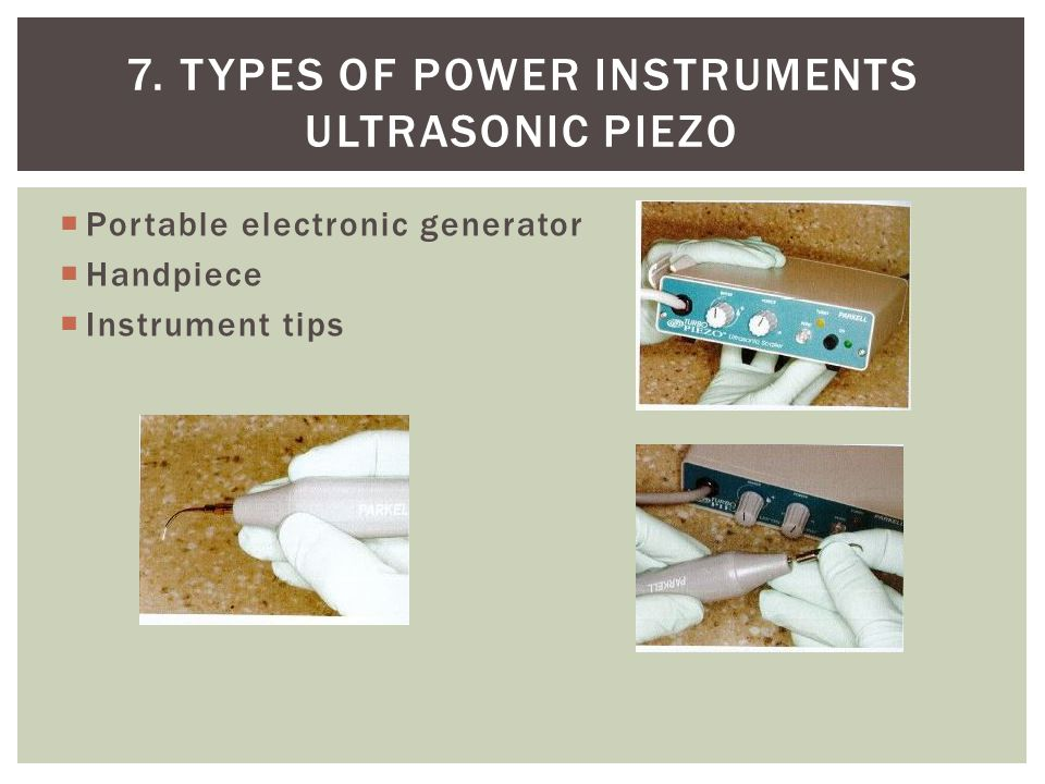 7. Types of power instruments Ultrasonic piezo