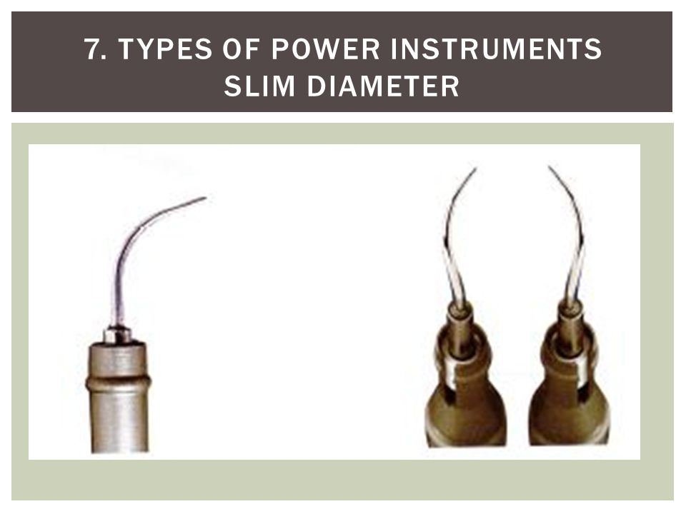 7. Types of power instruments Slim Diameter