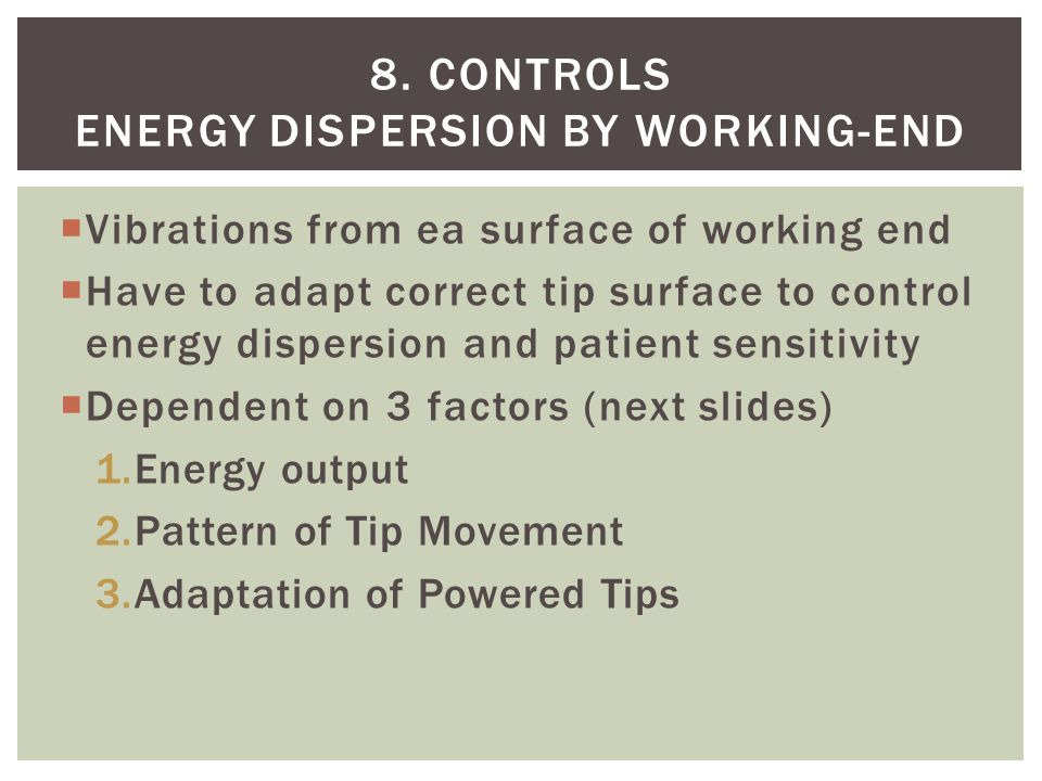8. Controls Energy dispersion by working-end