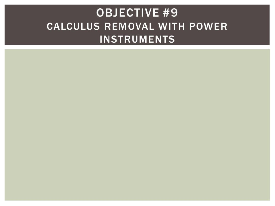Objective #9 Calculus removal with power instruments