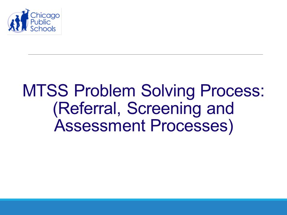 MTSS Problem Solving Process: (Referral, Screening and Assessment Processes)