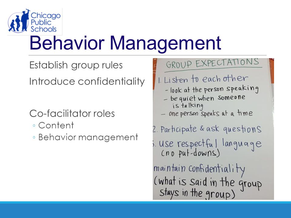 Behavior Management Establish group rules Introduce confidentiality
