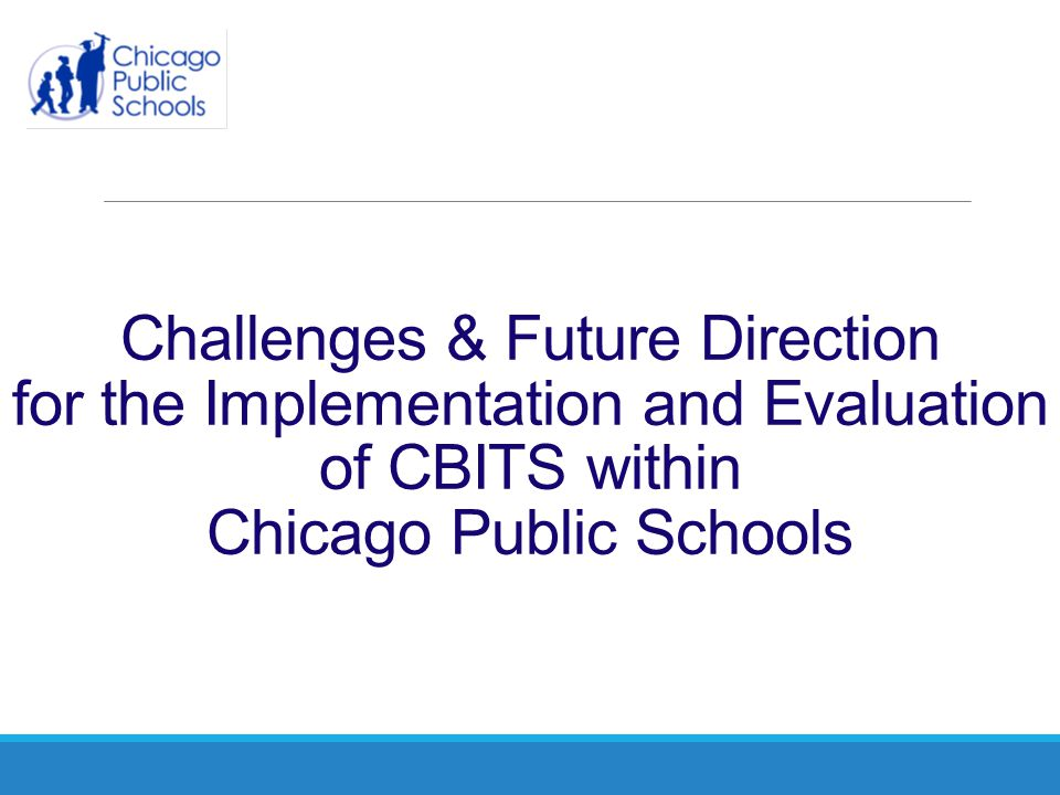 Challenges & Future Direction for the Implementation and Evaluation of CBITS within Chicago Public Schools