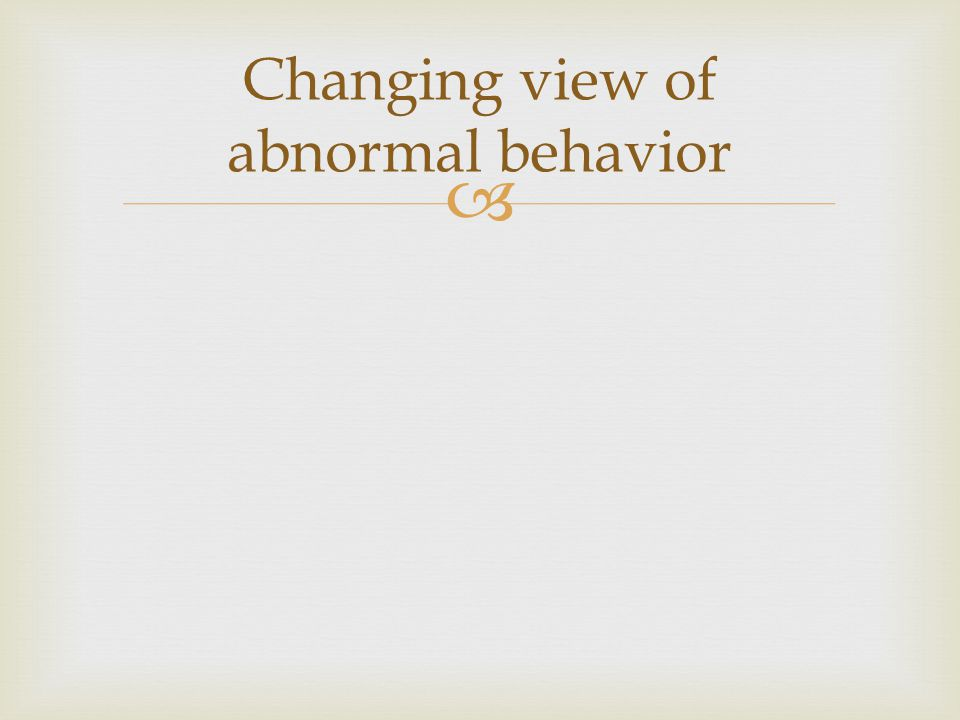 Changing view of abnormal behavior