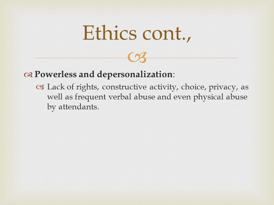 Ethics cont., Powerless and depersonalization: