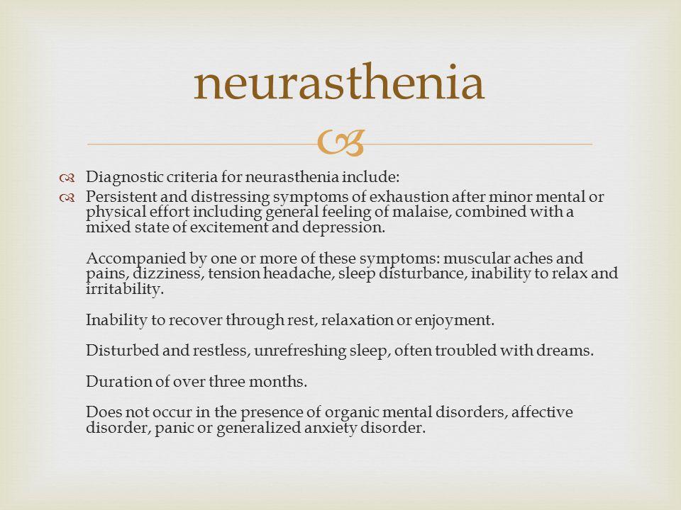 neurasthenia Diagnostic criteria for neurasthenia include: