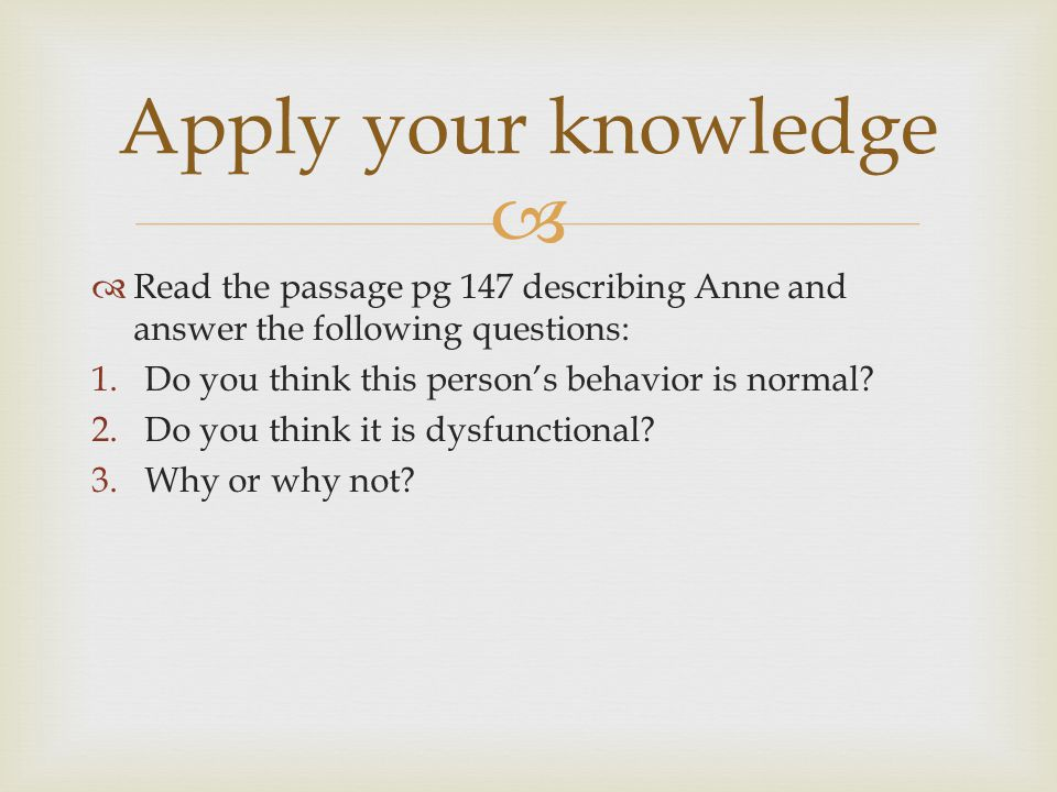 Apply your knowledge Read the passage pg 147 describing Anne and answer the following questions: Do you think this person's behavior is normal