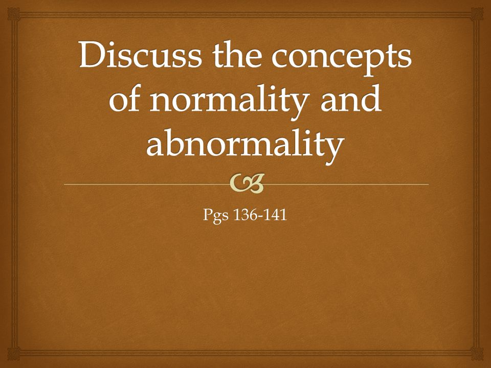 Discuss the concepts of normality and abnormality