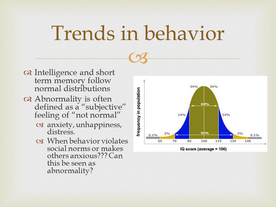 Trends in behavior Intelligence and short term memory follow normal distributions.