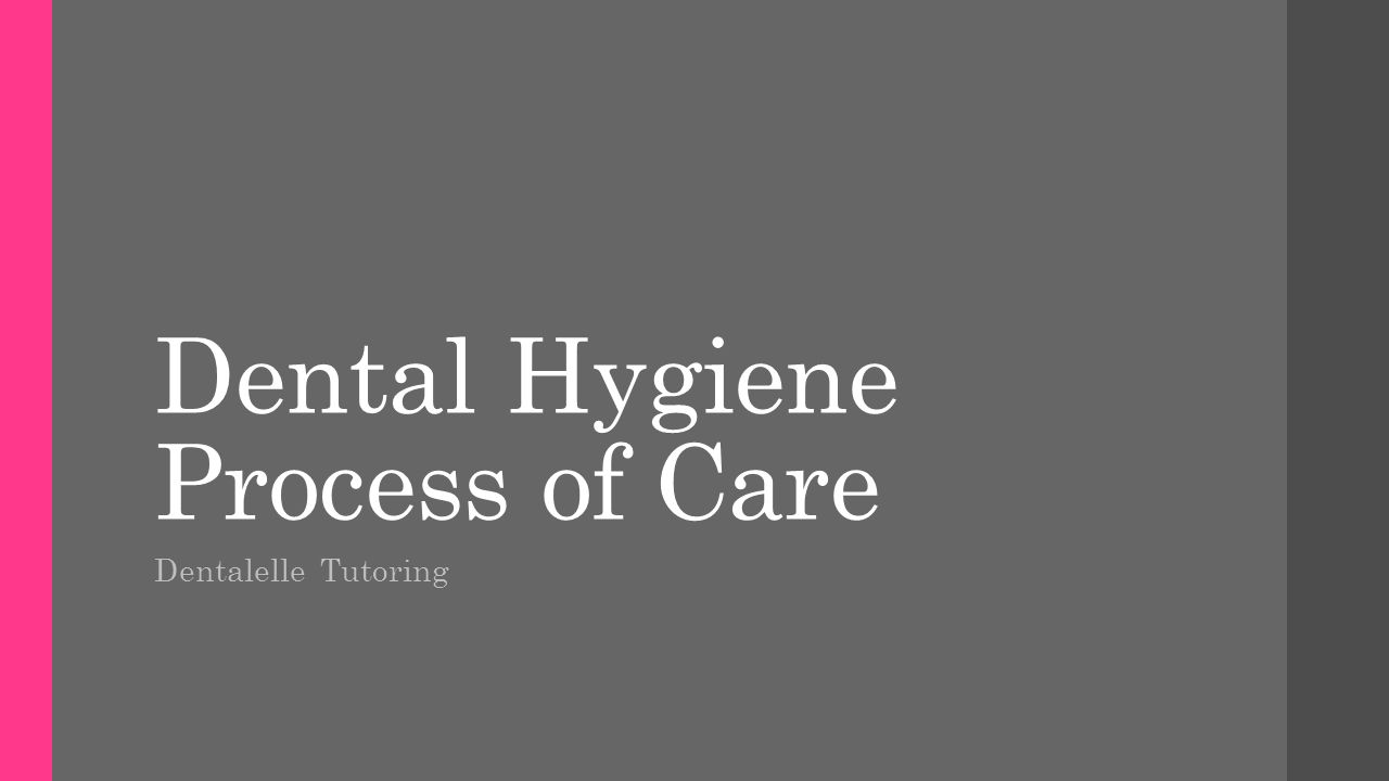 Dental Hygiene Process of Care