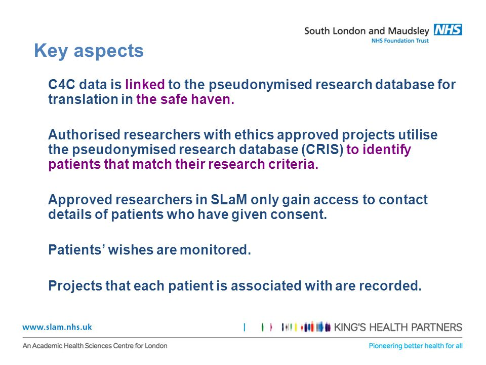 Key aspects C4C data is linked to the pseudonymised research database for translation in the safe haven.