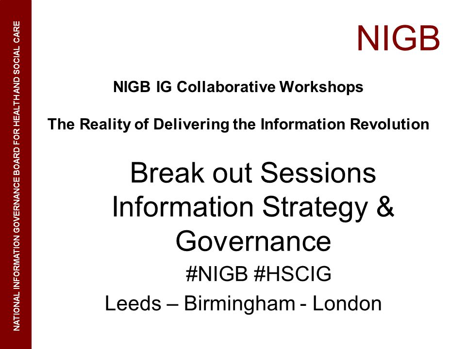NIGB Break out Sessions Information Strategy & Governance #NIGB #HSCIG
